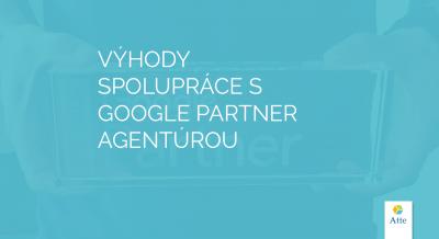 Výhody spolupráce s Google Partner agentúrou