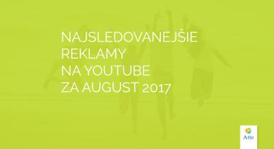 najsledovanejšie reklamy na youtube august 2017